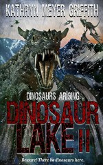 Dinosaur Lake II:Dinosaurs Arising (Volume 2) - Kathryn Meyer Griffith, Dawne Dominique