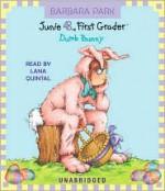 Junie B., First Grader: Dumb Bunny - Barbara Park, Denise Brunkus