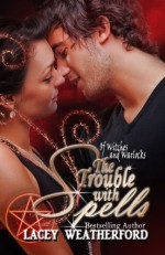 The Trouble With Spells - Lacey Weatherford