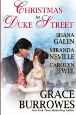 Christmas in Duke Street: An Anthology of Holiday Historical Romances - Grace Burrowes, Shana Galen, Miranda Neville, Carolyn Jewel