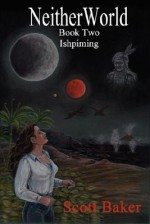 Neitherworld Book Two Ishpiming - Scott Baker