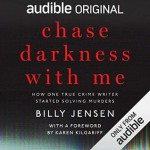 Chase Darkness with Me: How One True-Crime Writer Started Solving Murders - Billy Jensen