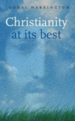 Christianity at It's Best: Exploring What Christians Believe - Donal Harrington