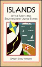 Islands of the South and Southeastern United States - Sarah Bird Wright