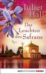 Das Leuchten des Safrans: Roman (German Edition) - Juliet Hall, Barbara Röhl