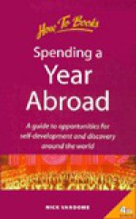 Spending a Year Abroad: A Guide to Opportunities for Self-Development and Discovery Around the World (Living and Working Abroad) - Nick Vandome