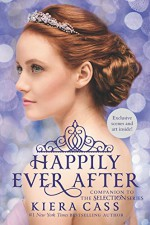 Happily Ever After: Companion to the Selection Series (The Selection Novella) - Kiera Cass