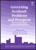 Governing Scotland: Problems and Prospects: The Economic Impact of the Scottish Parliament - John McCarthy