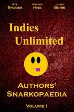 Indies Unlimited: Authors' Snarkopaedia Volume 1 - K.S. Brooks, Stephen Hise