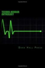 Dark Hall Press Techno-Horror Anthology - Dark Hall Press, Oliver Smith, Michael Bray, DJ Tyrer, Tim Jeffreys, Brett J. Talley, Gerry Griffiths, Josh Strnad, Kierce Sevren, Patrick Lacey, Joseph Sale