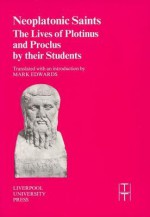 Neoplatonic Saints: The Lives of Plotinus and Proclus by their Students - Mark Edwards