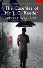 The Casefiles of Mr J.G. Reeder - Edgar Wallace