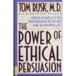 The Power of Ethical Persuasion: From Conflict to Partnership at Work and in Private Life - Tom Rusk, D. Patrick Miller