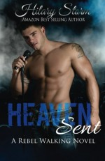 Heaven Sent (Rebel Walking Series) - Hilary Storm