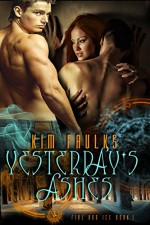 Yesterday's Ashes (The Fire and Ice Series Book 5) - Kim Faulks