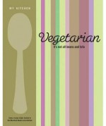 Vegetarian: It's Not All Beans and Tofu. - Murdoch Books Test Kitchen