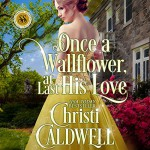 Once a Wallflower, at Last His Love: Scandalous Seasons, Book 6 - Christi Caldwell, Christi Caldwell, Tim Campbell