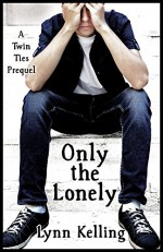 Only the Lonely - Lynn Kelling