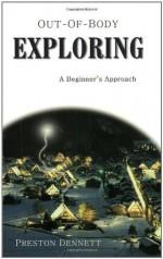 Out-of-Body Exploring: A Beginner's Approach - Preston Dennett