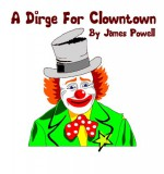 A Dirge For Clowntown - James Powell