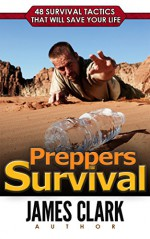 Preppers Survival: 48 Survival Tactics That Will Save Your Life (FREE Bonus Included, Prepping and Survival, Survival Pantry, Survival) - James Clark