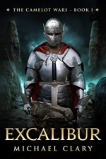 Excalibur (The Camelot Wars Book 1) - Michael Clary