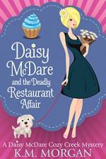 Daisy McDare And The Deadly Restaurant Affair (Cozy Mystery) (Daisy McDare Cozy Creek Mystery Book 6) - K.M. Morgan