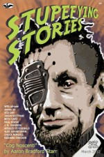 Stupefying Stories: March 2012 - Chuck Bordell, Alex Shvartsman, Paul Dixon, Jason Wittman, J. R. Johnson, Vox Day, Beth Cato, Kersley Fitzgerald, Aaron Bradford Starr, Bruce Bethke
