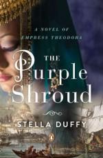 The Purple Shroud: A Novel of Empress Theodora - Stella Duffy