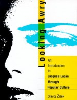 Looking Awry: An Introduction to Jacques Lacan Through Popular Culture - Slavoj Žižek