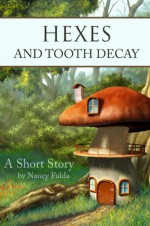 Hexes and Tooth Decay: A Short Story - Nancy Fulda
