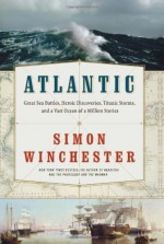 Atlantic: Great Sea Battles, Heroic Discoveries, Titanic Storms & a Vast Ocean of a Million Stories - Simon Winchester