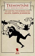 Tremontaine: Go and Tell the Morning Star: (Episode 11) - Alaya Dawn Johnson, Ellen Kushner, Joel Derfner, Racheline Maltese, Patty Bryant, Malinda Lo