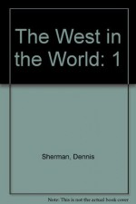 The West in the World: A Mid-Length Narrative History, Vol. 1: To 1715 - Dennis Sherman, Joyce Salisbury