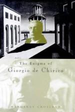 The Enigma of Giorgio de Chirico - Margaret Crosland