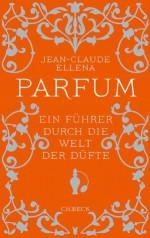 Parfum: Ein Führer durch die Welt der Düfte (German Edition) - Jean-Claude Ellena, Renate Heckendorf