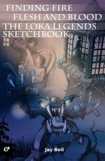Finding Fire, Flesh and Blood, and The Loka Legends Sketchbook - Jay Bell, Andreas Bell