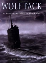 Wolf Pack: The Story of the U-Boat in World War II (General Military) - Gordon Williamson