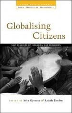 Globalising Citizens: New Dynamics of Inclusion and Exclusion - John Gaventa, Rajesh Tandon