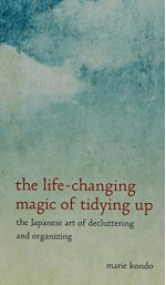 The Life-Changing Magic of Tidying Up: The Japanese Art of Decluttering and Organizing (Thorndike Press Large Print Peer Picks) - Marie Kondo