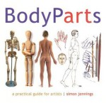 Body Parts: A Practical Guide for Artists - Simon Jennings
