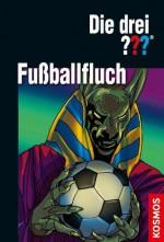 Die drei ??? Fußballfluch (drei Fragezeichen) (German Edition) - Marco Sonnleitner, Brigitte Johanna Henkel-Waidhofer, Silvia Christoph