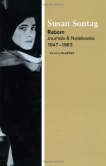 Reborn: Journals and Notebooks, 1947-1963 - Susan Sontag, David Rieff