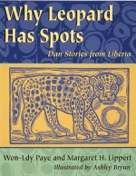 Why Leopard Has Spots: Dan Stories from Liberia - Margaret H. Lippert, Margaret H. Lippert, Ashley Bryan