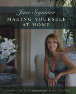 Making Yourself at Home: Finding Your Style and Putting It All Together - Jane Seymour