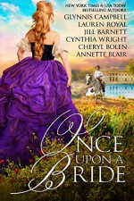 Once Upon A Bride: 6 Captivating Historical Romances from 6 Beloved Bestsellers - Glynnis Campbell, Lauren Royal, Jill Barnett, Cynthia Wright, Cheryl Bolen, Annette Blair