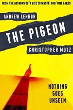 The Pigeon: Nothing Goes Unseen - Christopher Motz, Andrew Lennon, Ryan C. Thomas