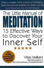 The Little Manual of Meditation: 15 Effective Ways to Discover Your Inner Self - Vikas Malkani