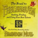 The Road to Fablehaven: Seeking, Finding and Using Your Best Talents - Brandon Mull