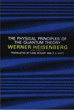 The Physical Principles of the Quantum Theory (Dover Books on Physics) - Werner Heisenberg, Carl Eckart, F.C. Hoyt